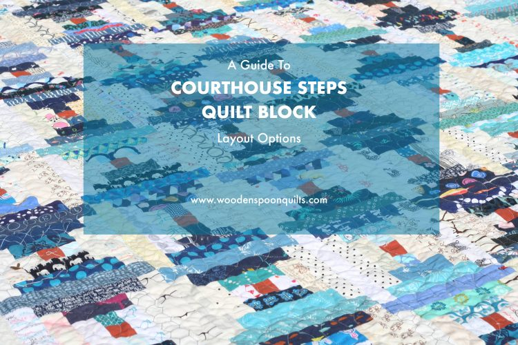 Courthouse Steps Quilt Block layout Options